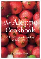 The Aleppo Cookbook : Celebrating The Legendary Cuisine Of Syria by Matar, Marlene © 2017 (Added: 8/9/18)