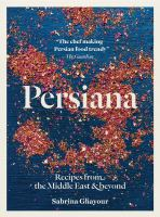Persiana : Recipes From The Middle East & Beyond by Ghayour, Sabrina © 2015 (Added: 3/25/15)