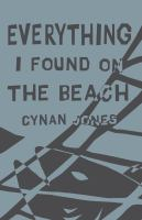 Everything I Found On The Beach by Jones, Cynan © 2016 (Added: 7/15/16)
