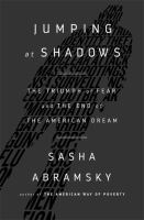 Jumping At Shadows : The Triumph Of Fear And The End Of The American Dream by Abramsky, Sasha © 2017 (Added: 9/11/17)
