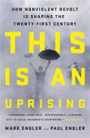 This Is An Uprising : How Nonviolent Revolt Is Shaping The Twenty-first Century by Engler, Mark © 2016 (Added: 8/22/16)