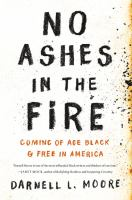 No Ashes In The Fire : Coming Of Age Black & Free In America by Moore, Darnell L. © 2018 (Added: 6/11/18)