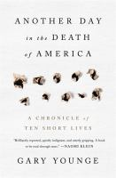 Another Day In The Death Of America : A Chronicle Of Ten Short Lives by Younge, Gary © 2016 (Added: 10/7/16)