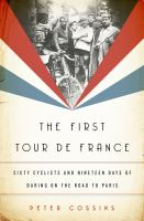 The First Tour De France : Sixty Cyclists And Nineteen Days Of Daring On The Road To Paris by Cossins, Peter © 2017 (Added: 9/19/17)