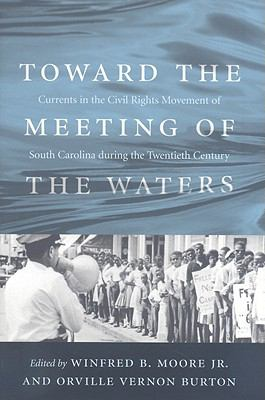 Toward the Meeting of the Waters: currents in the Civil Rights Movement in South Carolina in the Twentieth Century