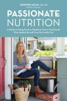 Passionate Nutrition : A Guide To Using Food As Medicine From A Nutritionist Who Healed Herself From The Inside Out by Adler, Jennifer © 2014 (Added: 3/25/15)