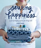 Sewing Happiness : A Year Of Simple Projects For Living Well by Ishida, Sanae © 2016 (Added: 8/24/16)