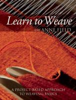 Learn To Weave With Anne Field : A Project-based Approach To Weaving Basics by Field, Anne © 2014 (Added: 1/13/15)