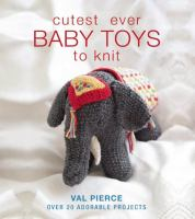 Cutest Ever Baby Toys To Knit : Over 20 Adorable Projects by Pierce, Val © 2014 (Added: 1/9/15)
