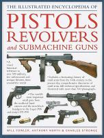 The Illustrated Encyclopedia Of Pistols, Revolvers And Submachine Guns by Fowler, Will © 2009 (Added: 7/13/17)