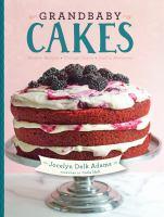 Grandbaby Cakes : Modern Recipes, Vintage Charm, Soulful Memories by Adams, Jocelyn Delk © 2015 (Added: 4/20/16)
