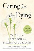 Caring For The Dying : The Doula Approach To A Meaningful Death by Fersko-Weiss, Henry © 2017 (Added: 3/9/17)