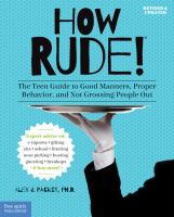 How Rude! : The Teen Guide To Good Manners, Proper Behavior, And Not Grossing People Out by Packer, Alex J. © 2014 (Added: 2/18/15)