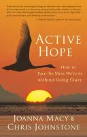 Active Hope : How To Face The Mess We're In Without Going Crazy by Macy, Joanna © 2012 (Added: 10/10/16)