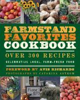Farmstand Favorites Cookbook: Over 300 Recipes Celebrating Local, Farm-Fresh Food