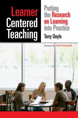 Learner Centered Teaching: Putting the Research on Learning into Practice