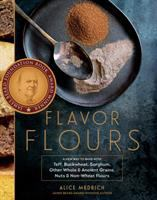 Flavor Flours : A New Way To Bake With Teff, Buckwheat, Sorghum, Other Whole & Ancient Grains, Nuts & Non-wheat Flours by Medrich, Alice © 2014 (Added: 2/27/15)