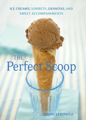 Details about The perfect scoop : ice creams, sorbets, granitas, and sweet accompaniments