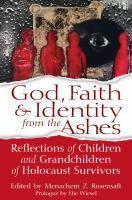 God, Faith & Identity From The Ashes : Reflections Of Children And Grandchildren Of Holocaust Survivors by Rosensaft, Menachem Z. © 2015 (Added: 4/7/15)