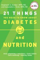 21 Things You Need To Know About Diabetes And Nutrition by Dunbar, Stephanie A. © 2013 (Added: 2/27/15)