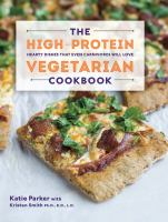 The High-protein Vegetarian Cookbook : Hearty Dishes That Even Carnivores Will Love by Parker, Katie © 2015 (Added: 2/25/15)