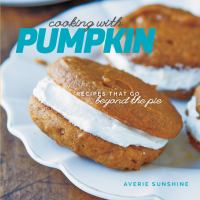 Book cover: Cooking with Pumpkin: Recipes that Go beyond the Pie by Averie Sunshine