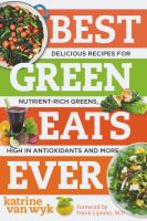 Best Green Eats Ever : Delicious Recipes For Nutrient-rich Leafy Greens, High In Antioxidants And More by Van Wyk, Katrine © 2015 (Added: 3/25/15)