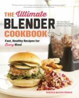 The Ultimate Blender Cookbook : Fast, Healthy Recipes For Every Meal by Ffrench, Rebecca Miller © 2015 (Added: 3/25/15)