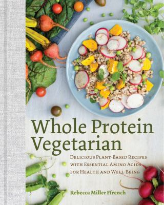 cover of Whole protein vegetarian : delicious plant-based recipes with essential amino acids for health and well-being