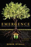 Emergence : Seven Steps For Radical Life Change by Rydall, Derek © 2015 (Added: 3/25/15)
