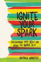 Ignite your spark : discovering who you are from the inside out