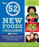 The 52 New Foods Challenge : A Family Cooking Adventure For Each Week Of The Year by Lee, Jennifer Tyler © 2014 (Added: 3/2/15)