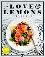 The Love & Lemons Cookbook : An Apple-to-zucchini Celebration Of Impromptu Cooking by Donofrio, Jeanine © 2016 (Added: 5/10/16)