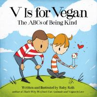 V+is+for+vegan++the+abcs+of+being+kind by Roth, Ruby © 2013 (Added: 10/13/16)