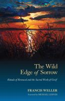 The Wild Edge Of Sorrow : Rituals Of Renewal And The Sacred Work Of Grief by Weller, Francis © 2015 (Added: 2/17/17)