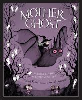 Mother+ghost++nursery+rhymes+for+little+monsters by Kolar, Rachel © 2018 (Added: 9/19/18)