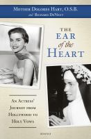 The Ear of the Heart: An Actresses' Journey from Hollywood to Holy Vows