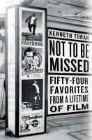 Not To Be Missed : 54 Favorites From A Lifetime Of Film by Turan, Kenneth © 2014 (Added: 1/9/15)