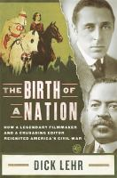 The Birth Of A Nation : How A Legendary Filmmaker And A Crusading Editor Reignited America's Civil War by Lehr, Dick © 2014 (Added: 2/27/15)