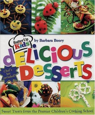 Details about Batter Up Kids : Delicious Desserts : Sweet Treats from the Premier Children's Cooking School
