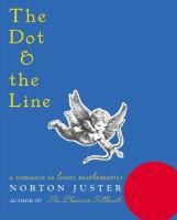The+dot++the+line++a+romance+in+lower+mathematics by Juster, Norton © 2001 (Added: 3/28/17)