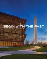 Begin With the Past: Building of National Museum of African American History & Culture