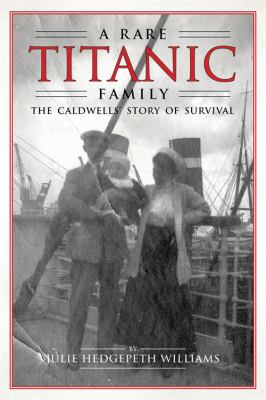 Details about A rare Titanic family : the Caldwells' story of survival