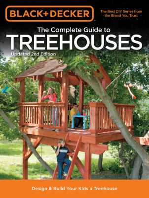 cover photo: The Complete Guide to Treehouses: Design &amp; Build Your Kids a Treehouse