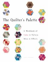 The Quilter's Palette : A Workbook Of Color & Pattern Ideas & Effects by Denny, Katy © 2014 (Added: 1/13/15)