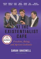 At The Existentialist Cafâe : Freedom, Being, And Apricot Cocktails With Jean-paul Sartre, Simone De Beauvoir, Albert Camus, Martin Heidegger, Karl Jaspers, Edmund Husserl, Maurice Merleau-ponty And Others by Bakewell, Sarah © 2016 (Added: 12/1/16)