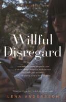 Willful Disregard : A Novel About Love by Andersson, Lena © 2016 (Added: 4/25/16)