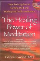 The Healing Power Of Meditation : Your Prescription For Getting Well And Staying Well With Meditation by Weiss, Gabriel S. © 2008 (Added: 4/20/16)