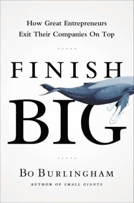 cover of Finish Big: How Great Entrepreneurs Exit Their Companies on Top