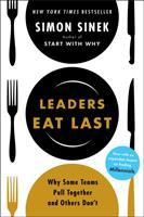 Leaders Eat Last : Why Some Teams Pull Together And Others Don't by Sinek, Simon © 2014 (Added: 8/18/16)